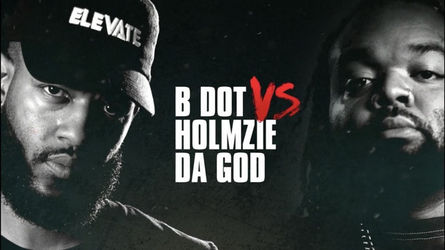B DOT VS HOLMZIE DA GOD
