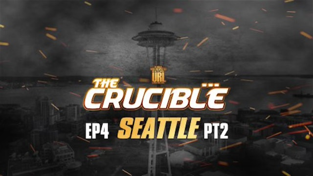 THE CRUCIBLE: EP4/PT2: SEATTLE
