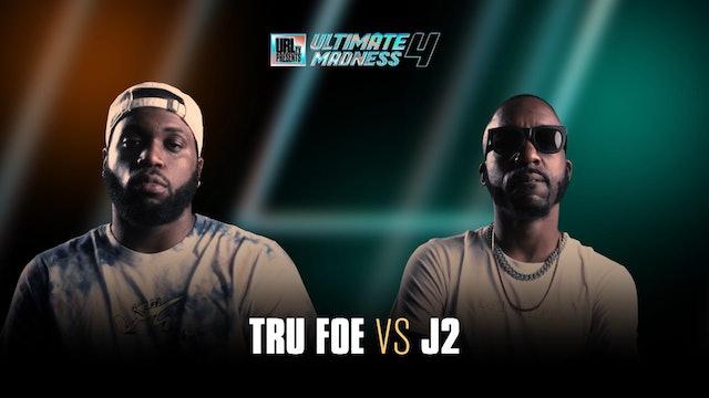 TRU FOE VS J2