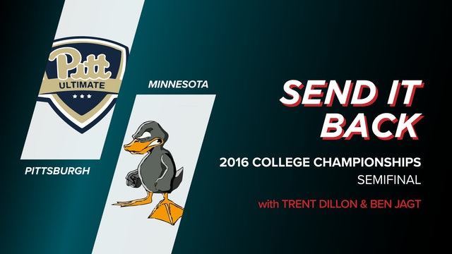 Pittsburgh vs Minnesota: 2016 College Championships Semi (Send it Back)