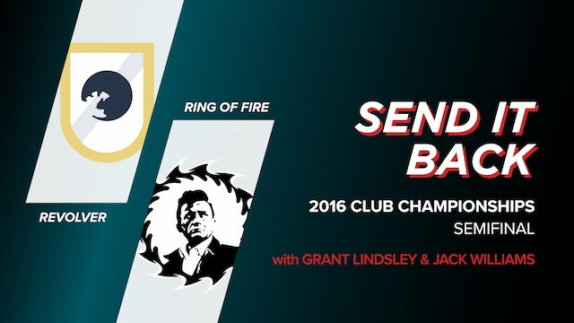 Revolver vs Ring of Fire: 2016 Club Championships Semi (Send it Back)