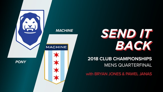 PoNY vs Machine: 2018 Club Championship Quarter (Send it Back)