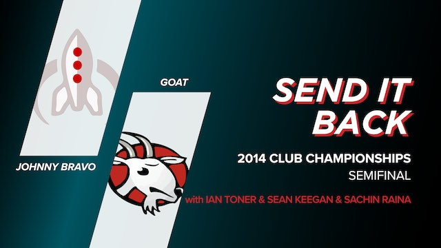Johnny Bravo vs GOAT: 2014 Club Championships Semifinal (Send it Back)
