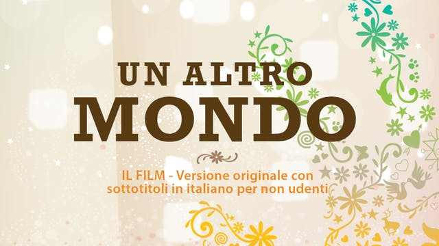 Un altro Mondo documentario - (Versione con sottotitoli in italiano per non udenti)