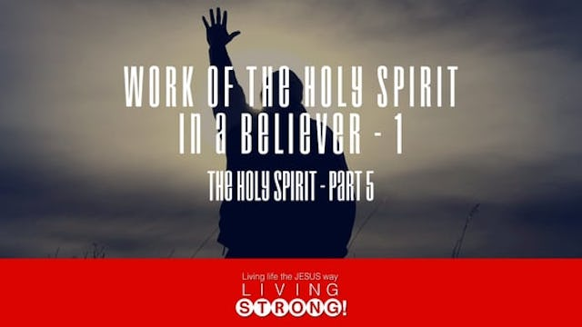 The Holy Spirit (Part 5) Work Of The Holy Spirit In A Believer -1