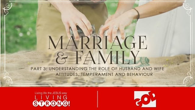 Marriage & Family (Part 3) Understanding The Role Of Husband and Wife & Attitudes, Temperament and Behaviour