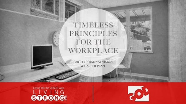 Timeless Principles For The Workplace (Part 1)  Personal Vision & Career Plan