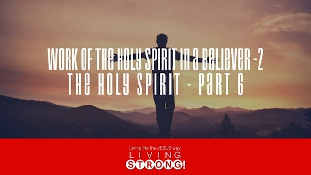 The Holy Spirit (Part 6) Work Of The Holy Spirit In A Believer -2