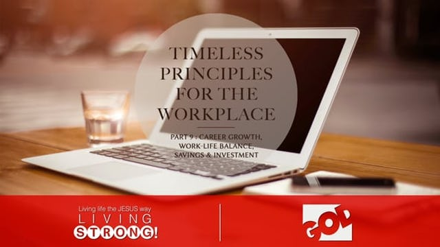 Timeless Principles For The Workplace (Part 9)  Career Growth, Work-life Balance, Savings & Investment