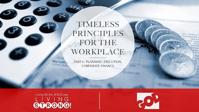 Timeless Principles For The Workplace (Part 6)  Planning, Execution, Corporate Finance