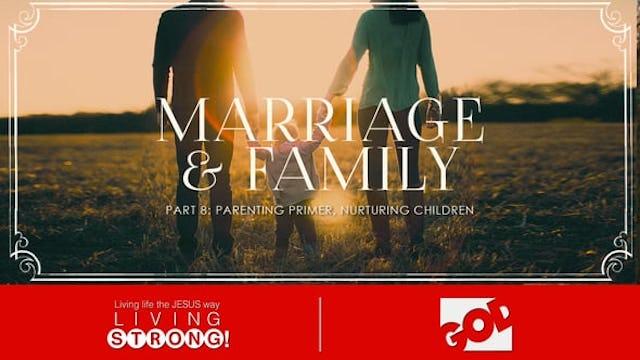 Marriage & Family (Part 8) Parenting Primer, Nurturing Children