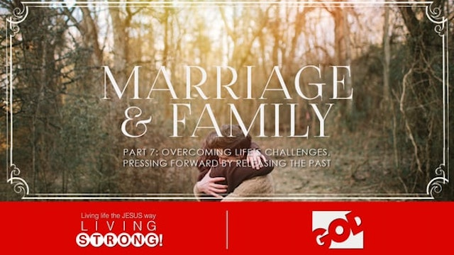 Marriage & Family (Part 7) Overcoming...