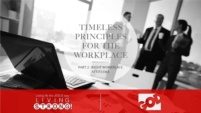 Timeless Principles For The Workplace (Part 2) Right Workplace Attitudes