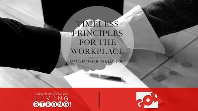 Timeless Principles For The Workplace (Part 7)  Partnerships & Leadership