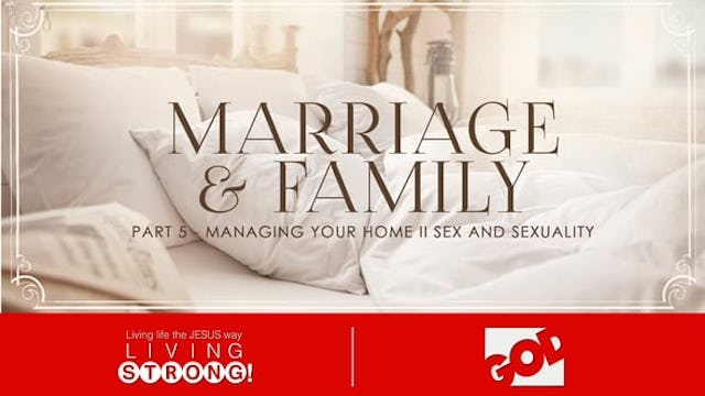 Marriage & Family (Part 5) Managing Your Home, Sex & Sexuality