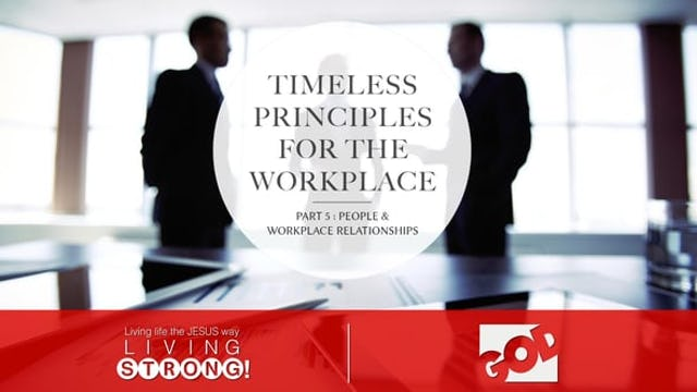 Timeless Principles For The Workplace (Part 5)  People & Workplace Relationships