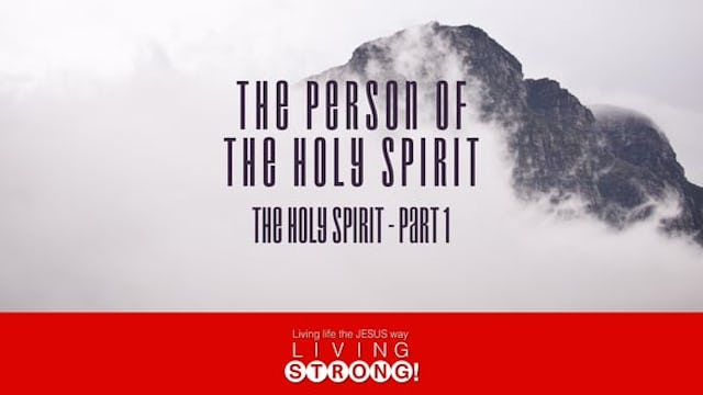 The Holy Spirit (Part 1)  The Person Of The Holy Spirit