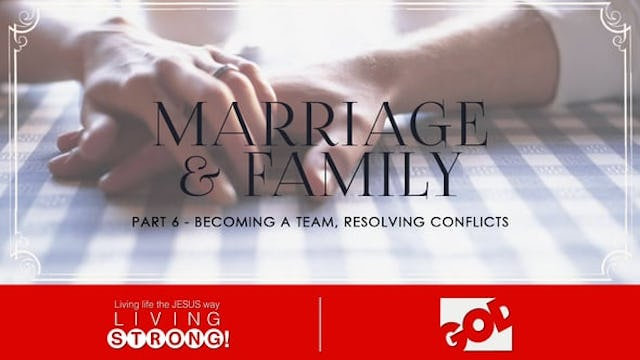 Marriage & Family (Part 6) Becoming A Team & Resolving Conflicts