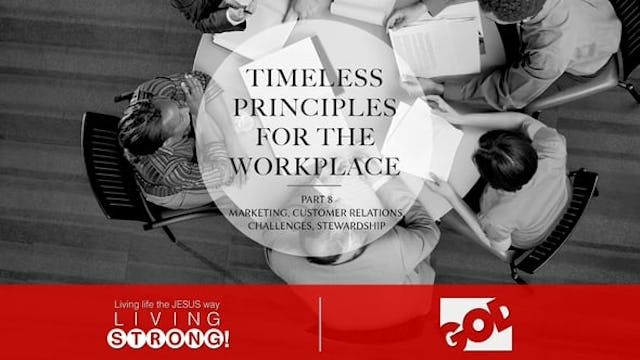 Timeless Principles For The Workplace (Part 8)  Marketing, Customer Relations, Challenges, Stewardship