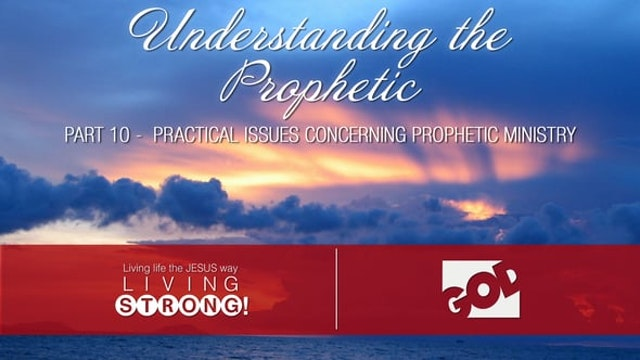 Understanding The Prophetic (Part 10)...