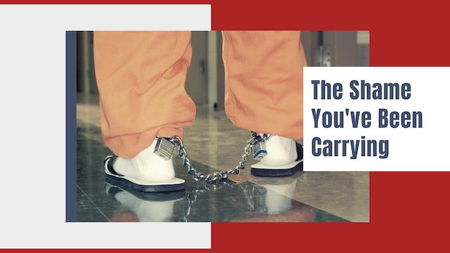 The Shame You've Been Carrying
