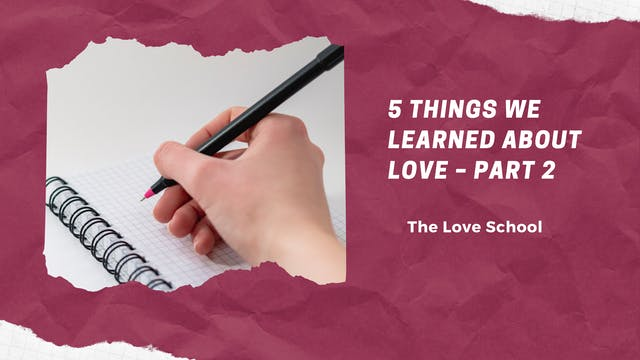 5 Things We Learned About Love –Part 2