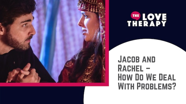 Jacob and Rachel –How Do We Deal With Problems?