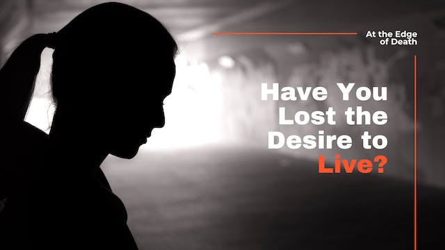 Have You Lost the Desire to Live?