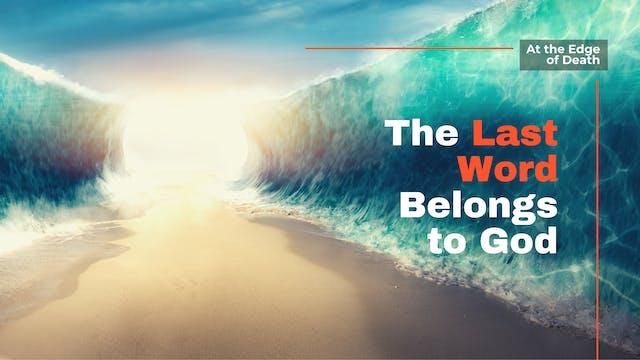 The Last Word Belongs to God
