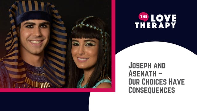 Joseph and Asenath –Our Choices Have...