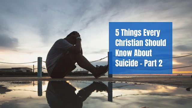 5 Things Every Christian Should Know About Suicide – Part 2