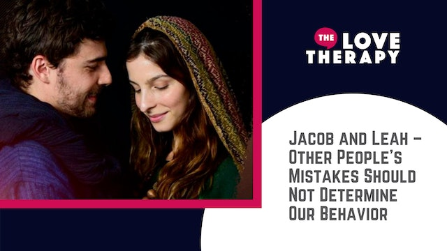 Jacob and Leah –Other People's Mistakes Should Not Determine Our Behavior