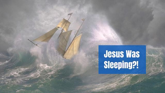 Jesus Was Sleeping?!