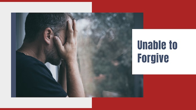 Unable to Forgive