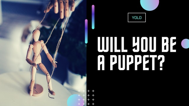 Will You Be a Puppet?