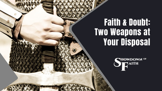 Faith and Doubt: Two Weapons at Your Disposal
