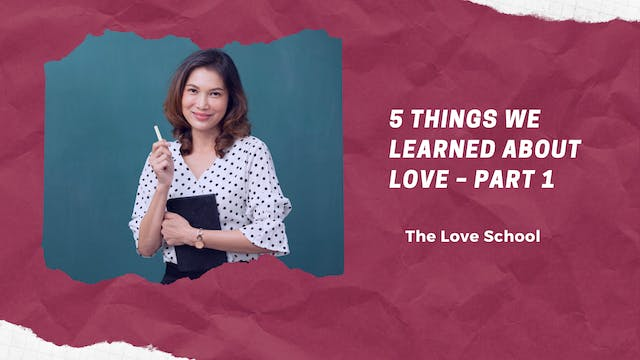 5 Things We Learned About Love –Part 1