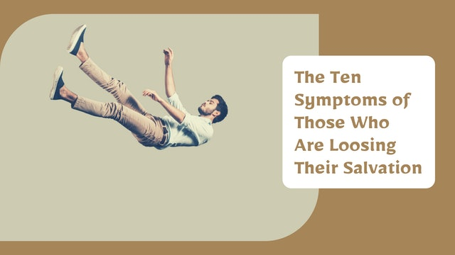 The Ten Symptoms of Those Who Are Loosing Their Salvation