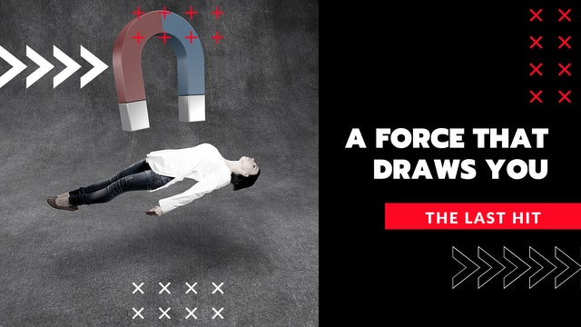 A Force That Draws You