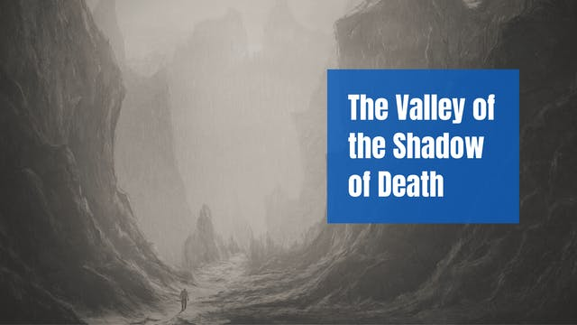 The Valley of the Shadow of Death