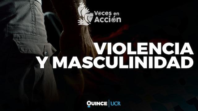 Voces en Acción: Violencia y masculinidad