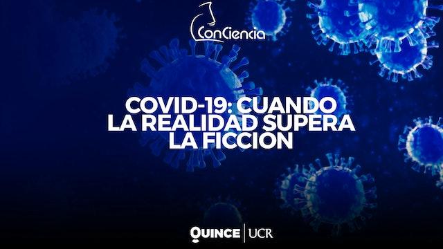 ConCiencia: Covid-19, cuando la realidad supera la ficción