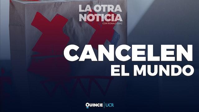 La Otra Noticia: Cancelen el mundo