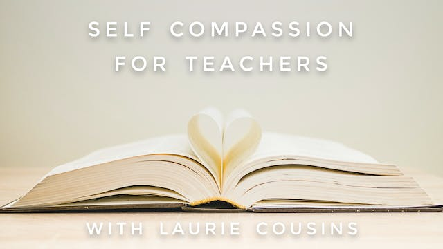 Self Compassion For Teachers: Laurie ...