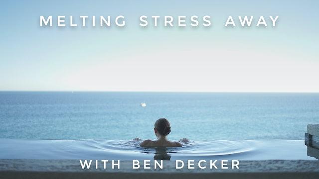 Melting Stress Away: Ben Decker