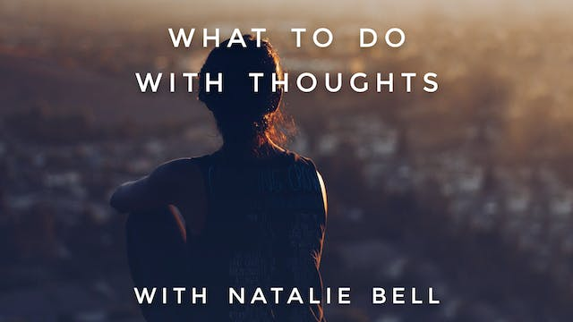 What To Do With Thoughts: Natalie Bell