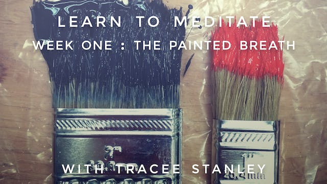 """Week 1: """"The Painted Breath"""" Learn To Meditate: Tracee Stanley"""