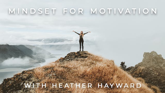 Mindset For Motivation: Heather Hayward