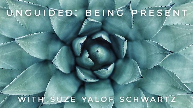 Unguided: Being Present: Suze Yalof Schwartz