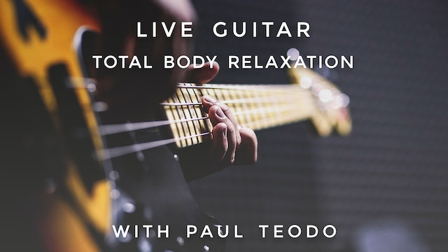 Total Body Relaxation Live Guitar: Paul Teodo